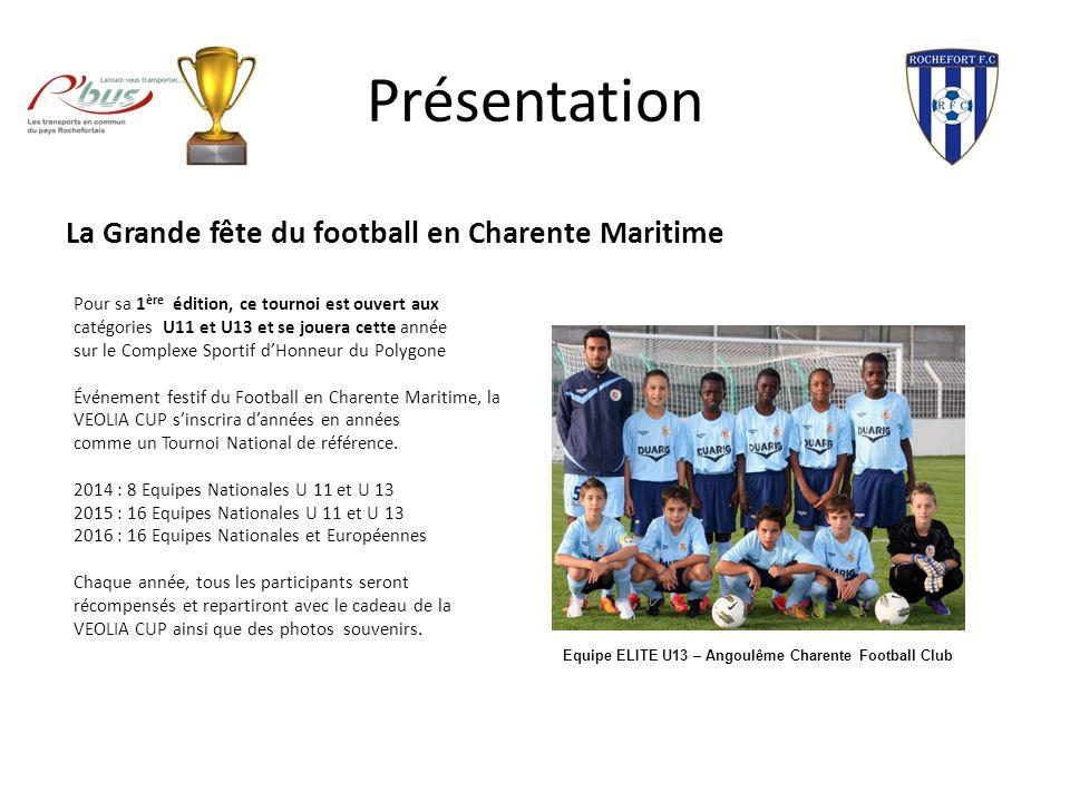 Présentation La Grande fête du football en Charente Maritime Pour sa 1 ère édition, ce tournoi est ouvert aux catégories U11 et U13 et se jouera cette