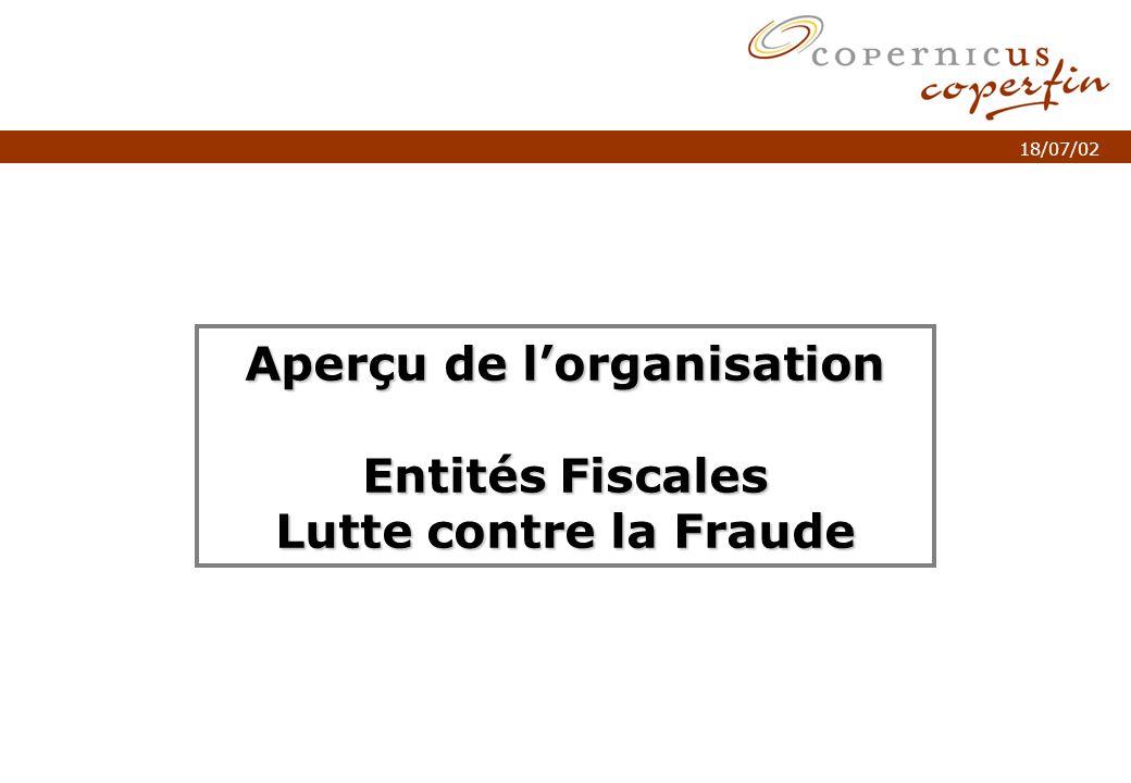 p. 1Titel van de presentatie 18/07/02 Aperçu de lorganisation Entités Fiscales Lutte contre la Fraude