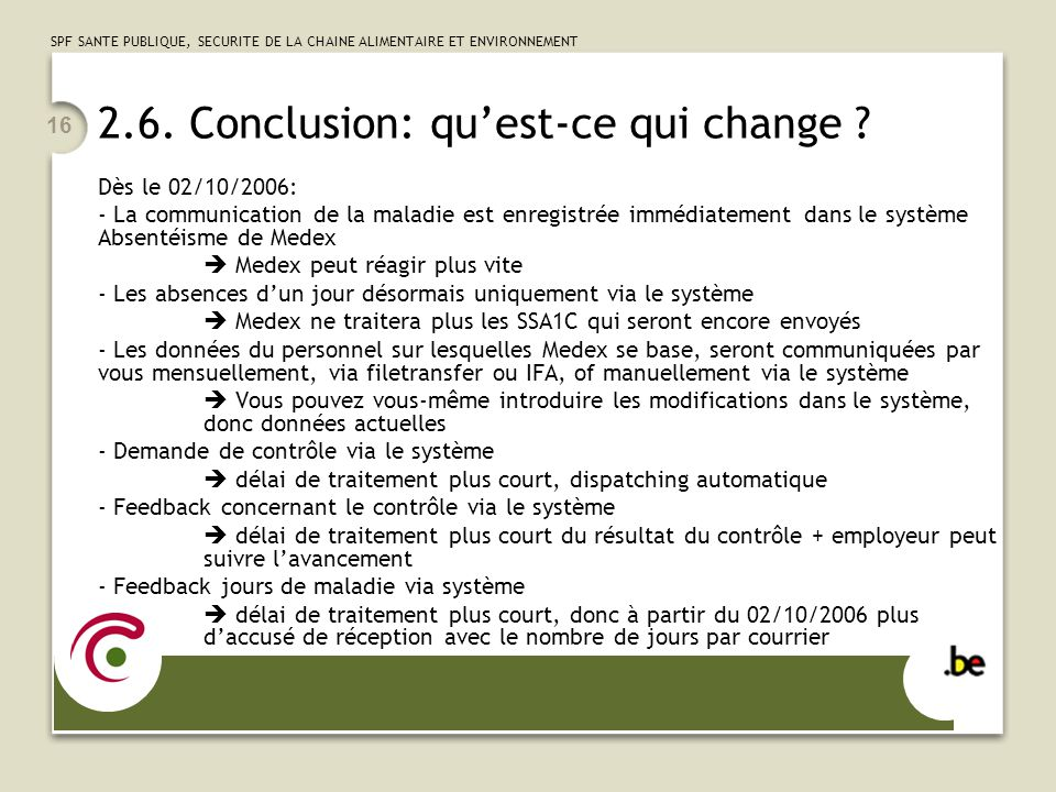 SPF SANTE PUBLIQUE, SECURITE DE LA CHAINE ALIMENTAIRE ET ENVIRONNEMENT 16 2.6. Conclusion: quest-ce qui change ? Dès le 02/10/2006: - La communication
