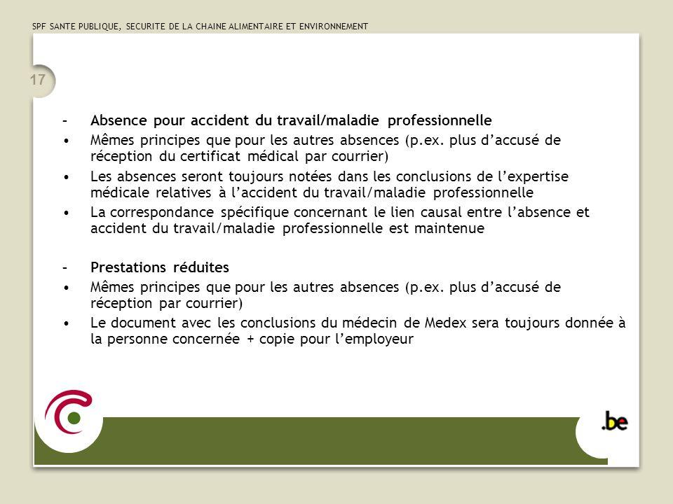 SPF SANTE PUBLIQUE, SECURITE DE LA CHAINE ALIMENTAIRE ET ENVIRONNEMENT 17 - Absence pour accident du travail/maladie professionnelle Mêmes principes q
