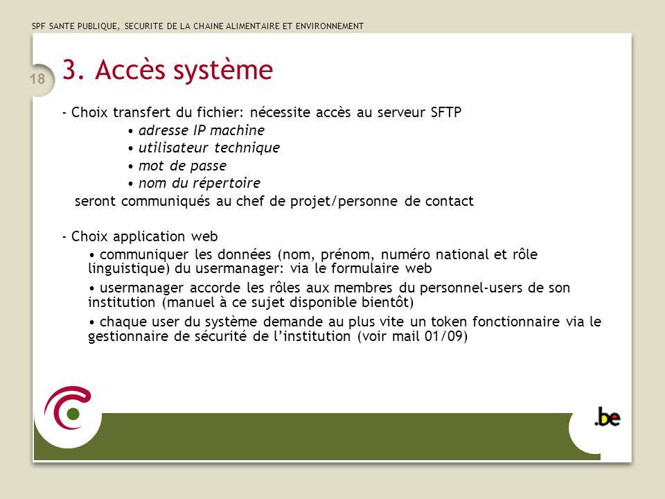 SPF SANTE PUBLIQUE, SECURITE DE LA CHAINE ALIMENTAIRE ET ENVIRONNEMENT 18 3. Accès système - Choix transfert du fichier: nécessite accès au serveur SF