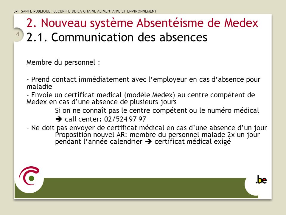 SPF SANTE PUBLIQUE, SECURITE DE LA CHAINE ALIMENTAIRE ET ENVIRONNEMENT 4 2. Nouveau système Absentéisme de Medex 2.1. Communication des absences Membr