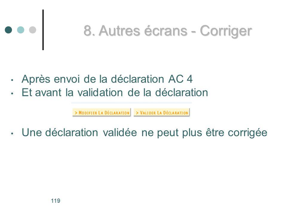 119 Après envoi de la déclaration AC 4 Et avant la validation de la déclaration Une déclaration validée ne peut plus être corrigée 8.