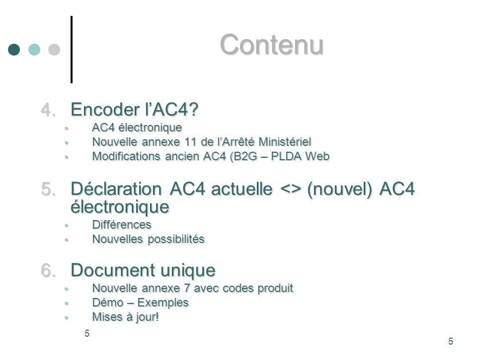 96 La consultation de cette manière est possible pour : les déclarations AC4 validées via le MRN Les déclarations AC4 (version AC4 draft) envoyées, pas encore validées, sauvegardées via via le LRN 8.