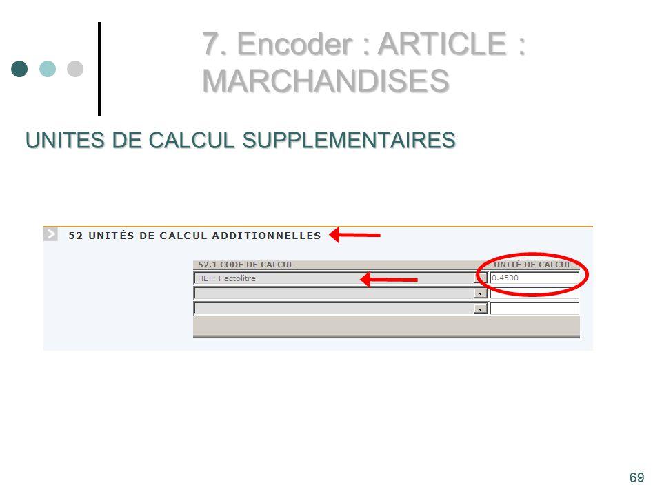 69 UNITES DE CALCUL SUPPLEMENTAIRES 7. Encoder : ARTICLE : MARCHANDISES 69
