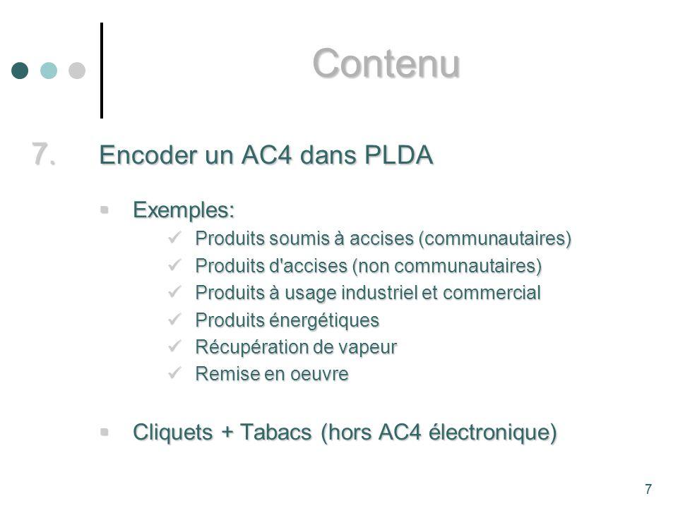 7 7. Encoder un AC4 dans PLDA Exemples: Exemples: Produits soumis à accises (communautaires) Produits soumis à accises (communautaires) Produits d'acc