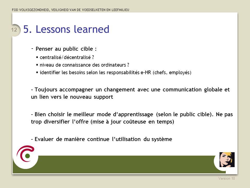 FOD VOLKSGEZONDHEID, VEILIGHEID VAN DE VOEDSELKETEN EN LEEFMILIEU Version 10 12 5. Lessons learned - Penser au public cible : centralisé/décentralisé
