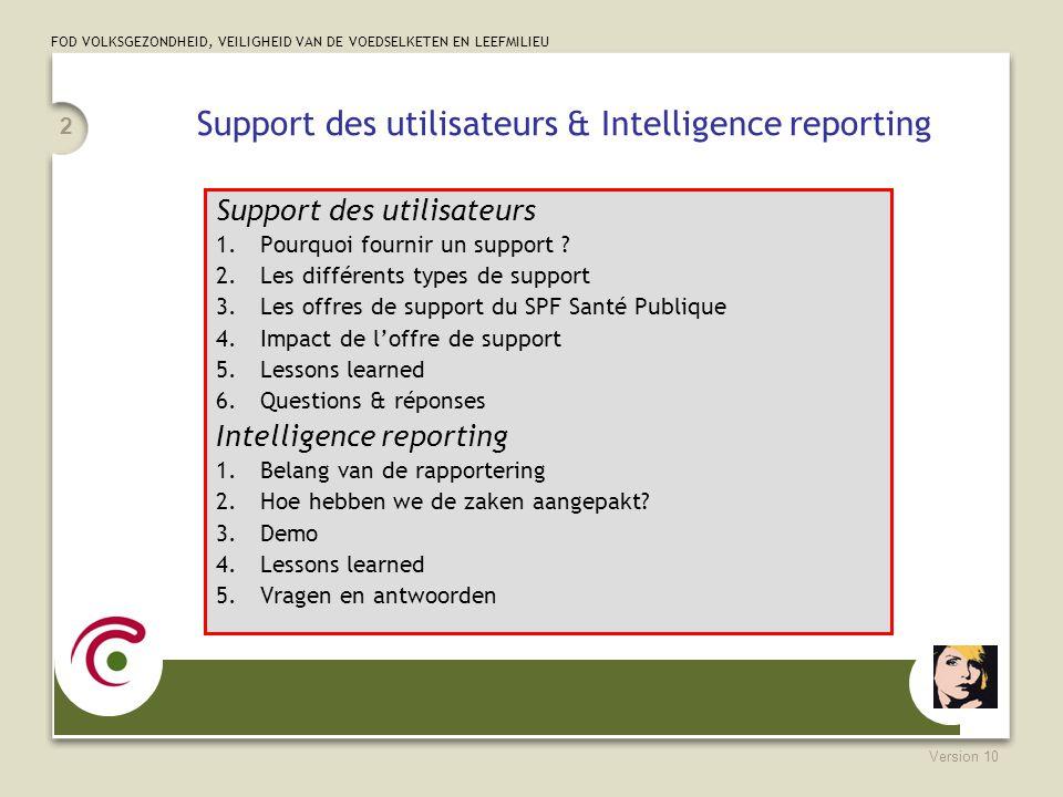 FOD VOLKSGEZONDHEID, VEILIGHEID VAN DE VOEDSELKETEN EN LEEFMILIEU Version 10 2 Support des utilisateurs & Intelligence reporting Support des utilisate