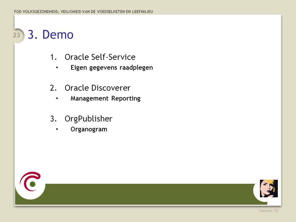 FOD VOLKSGEZONDHEID, VEILIGHEID VAN DE VOEDSELKETEN EN LEEFMILIEU Version 10 23 3. Demo 1.Oracle Self-Service Eigen gegevens raadplegen 2.Oracle Disco