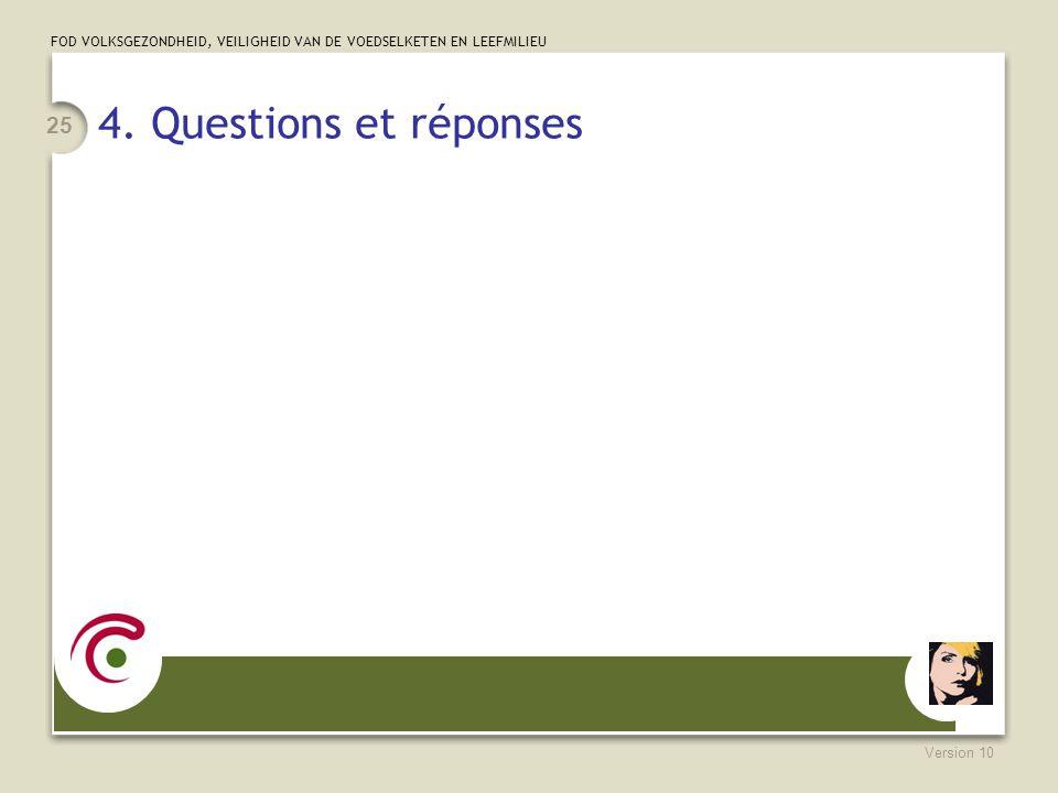 FOD VOLKSGEZONDHEID, VEILIGHEID VAN DE VOEDSELKETEN EN LEEFMILIEU Version 10 25 4. Questions et réponses