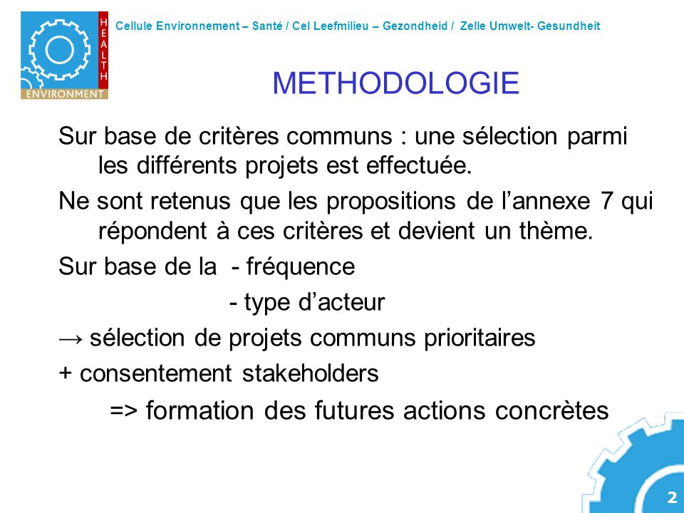 Cellule Environnement – Santé / Cel Leefmilieu – Gezondheid / Zelle Umwelt- Gesundheit 2 METHODOLOGIE Sur base de critères communs : une sélection parmi les différents projets est effectuée.