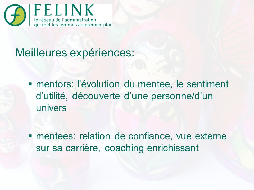 Meilleures expériences: mentors: lévolution du mentee, le sentiment dutilité, découverte dune personne/dun univers mentees: relation de confiance, vue externe sur sa carrière, coaching enrichissant