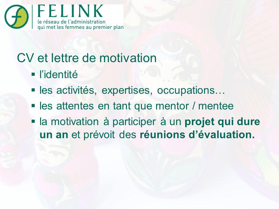 CV et lettre de motivation lidentité les activités, expertises, occupations… les attentes en tant que mentor / mentee la motivation à participer à un projet qui dure un an et prévoit des réunions dévaluation.