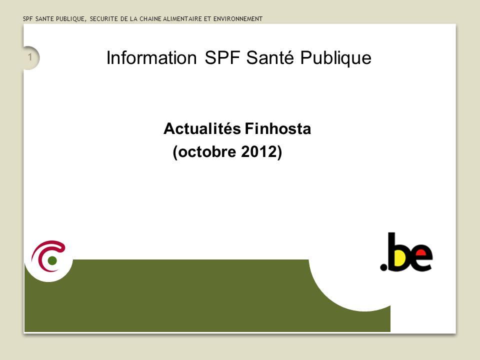 SPF SANTE PUBLIQUE, SECURITE DE LA CHAINE ALIMENTAIRE ET ENVIRONNEMENT 1 Information SPF Santé Publique Actualités Finhosta (octobre 2012)
