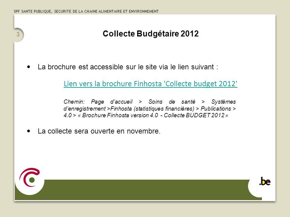 SPF SANTE PUBLIQUE, SECURITE DE LA CHAINE ALIMENTAIRE ET ENVIRONNEMENT 3 Collecte Budgétaire 2012 La brochure est accessible sur le site via le lien s