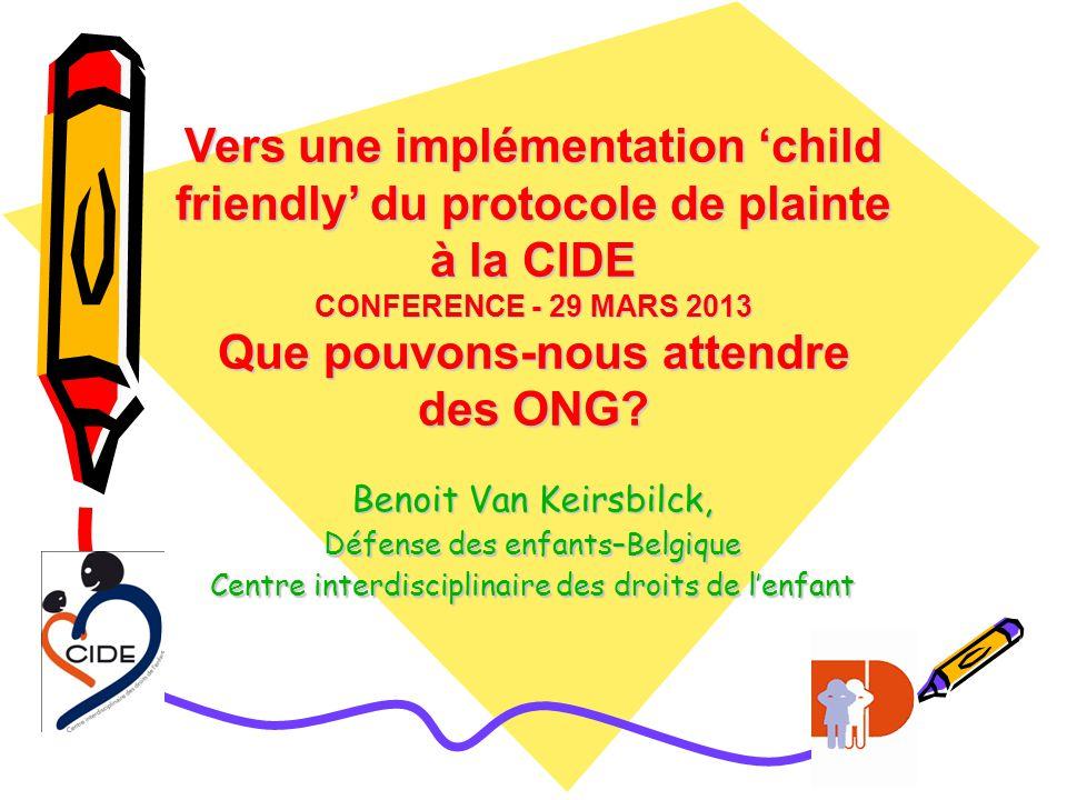 Vers une implémentation child friendly du protocole de plainte à la CIDE CONFERENCE - 29 MARS 2013 Que pouvons-nous attendre des ONG.