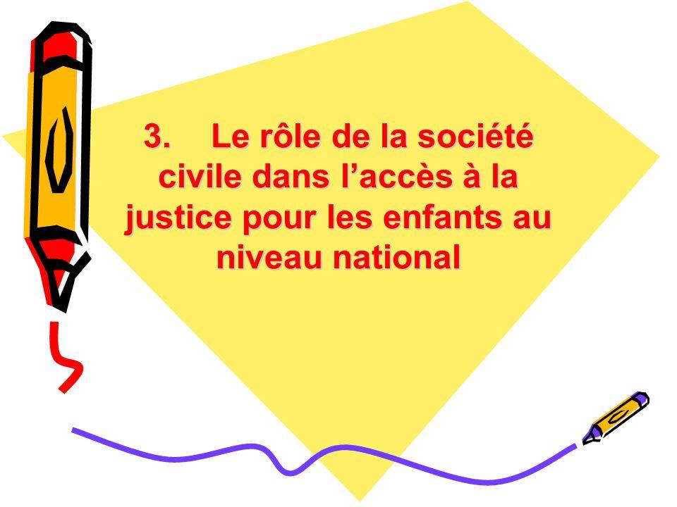 3.Le rôle de la société civile dans laccès à la justice pour les enfants au niveau national