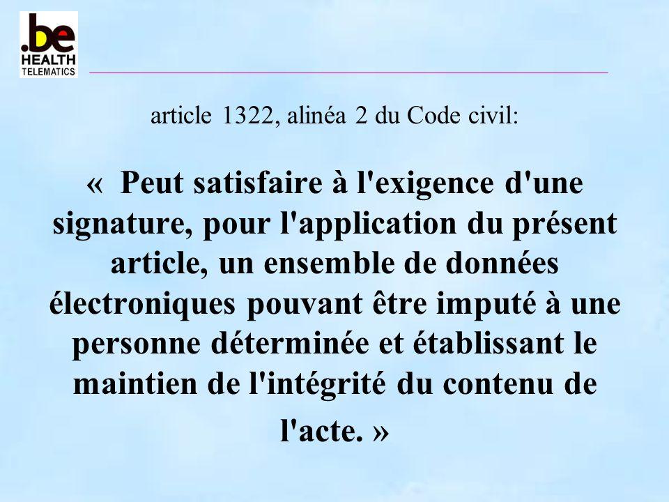 article 1322, alinéa 2 du Code civil: « Peut satisfaire à l'exigence d'une signature, pour l'application du présent article, un ensemble de données él