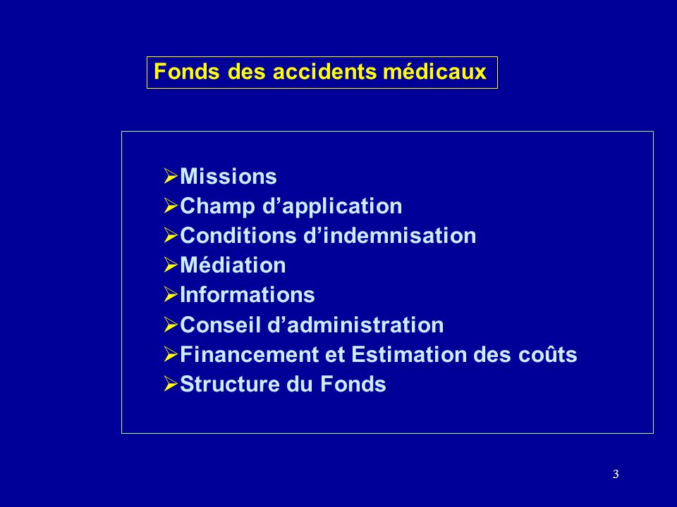 3 Missions Champ dapplication Conditions dindemnisation Médiation Informations Conseil dadministration Financement et Estimation des coûts Structure du Fonds Fonds des accidents médicaux