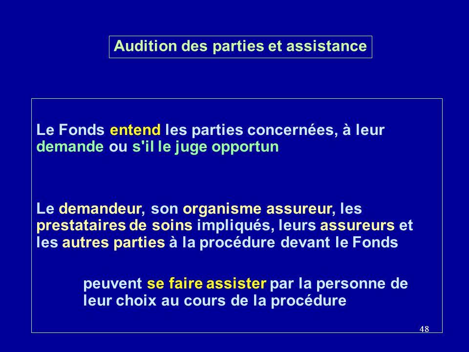 48 Le Fonds entend les parties concernées, à leur demande ou s'il le juge opportun Le demandeur, son organisme assureur, les prestataires de soins imp