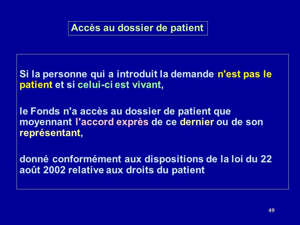 49 Accès au dossier de patient Si la personne qui a introduit la demande n'est pas le patient et si celui-ci est vivant, le Fonds n'a accès au dossier