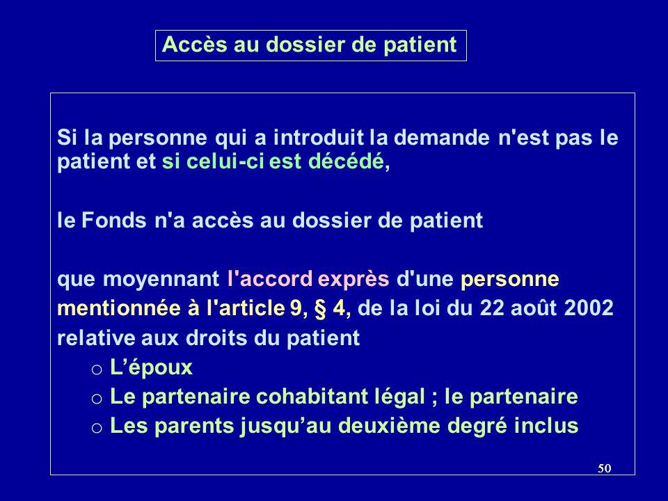 50 Accès au dossier de patient Si la personne qui a introduit la demande n'est pas le patient et si celui-ci est décédé, le Fonds n'a accès au dossier