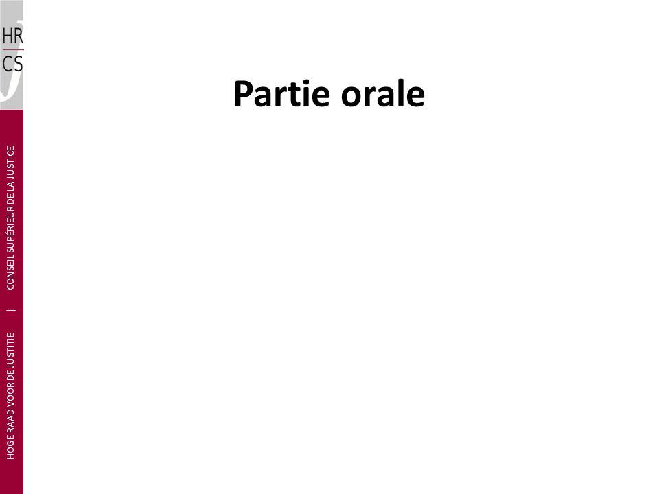Partie orale HOGE RAAD VOOR DE JUSTITIE | CONSEIL SUPÉRIEUR DE LA JUSTICE