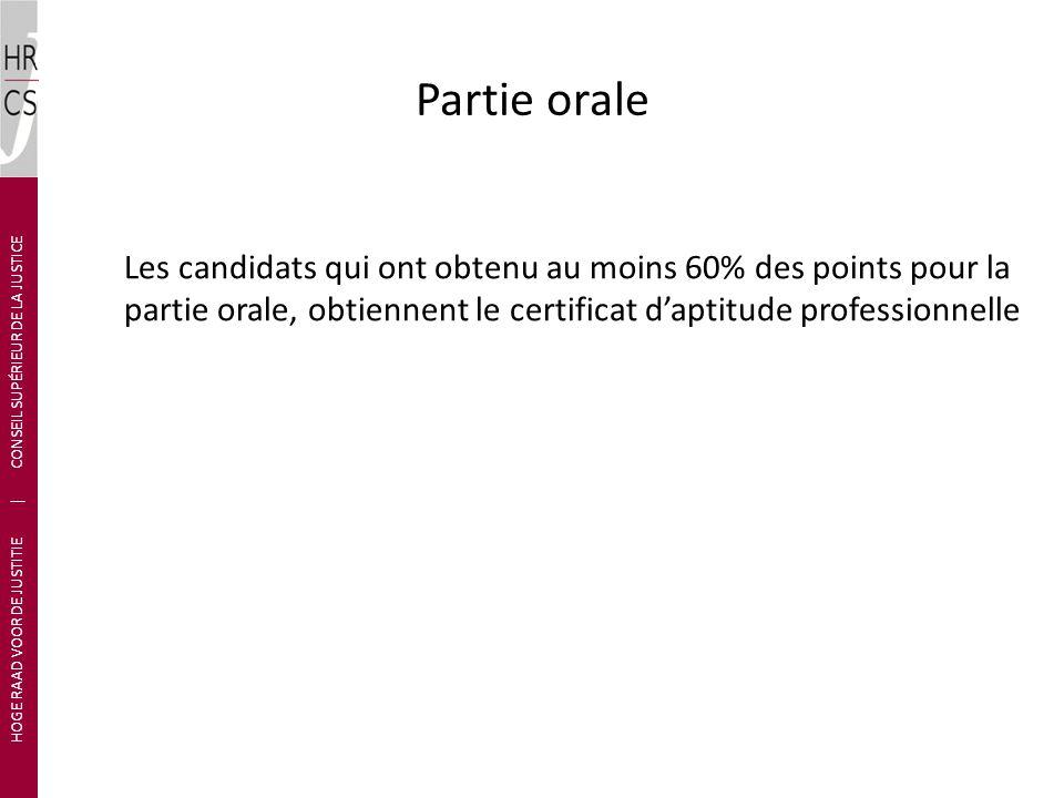 Les candidats qui ont obtenu au moins 60% des points pour la partie orale, obtiennent le certificat daptitude professionnelle HOGE RAAD VOOR DE JUSTITIE | CONSEIL SUPÉRIEUR DE LA JUSTICE Partie orale