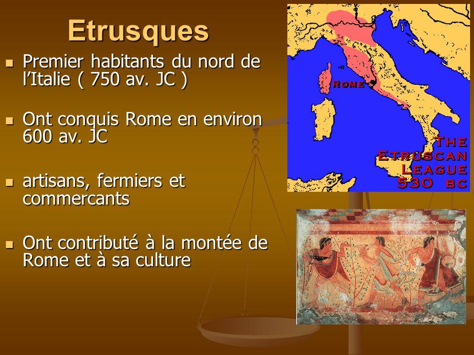 Etrusques Premier habitants du nord de lItalie ( 750 av. JC ) Premier habitants du nord de lItalie ( 750 av. JC ) Ont conquis Rome en environ 600 av.