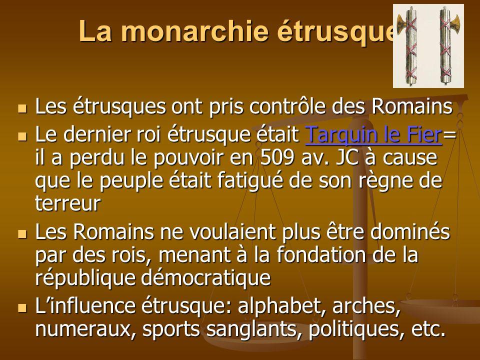 La monarchie étrusque Les étrusques ont pris contrôle des Romains Les étrusques ont pris contrôle des Romains Le dernier roi étrusque était Tarquin le