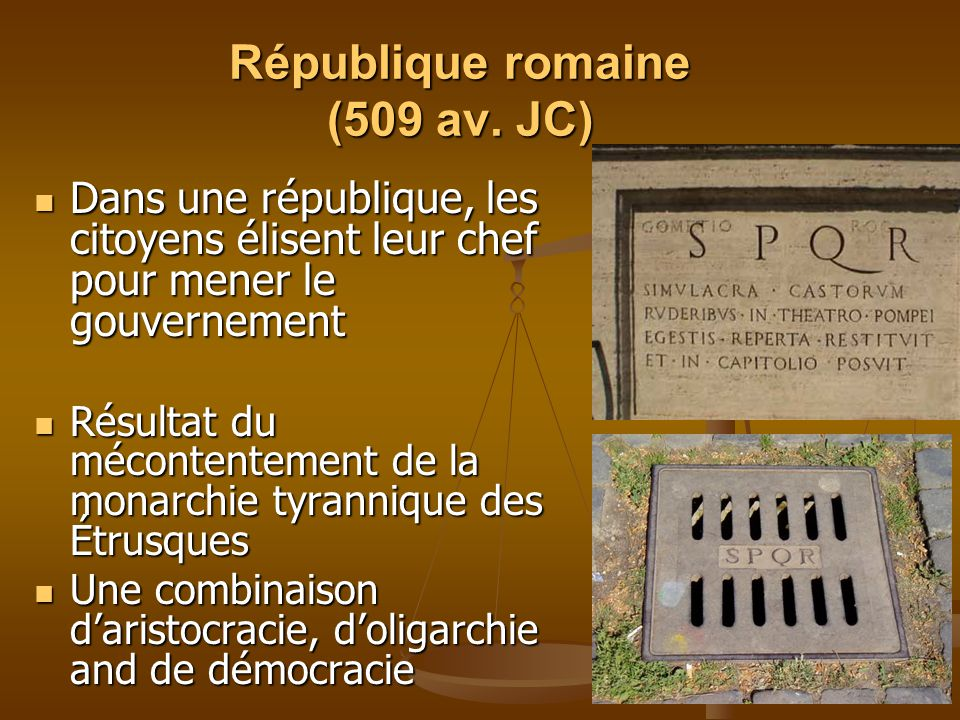 République romaine (509 av. JC) Dans une république, les citoyens élisent leur chef pour mener le gouvernement Dans une république, les citoyens élise