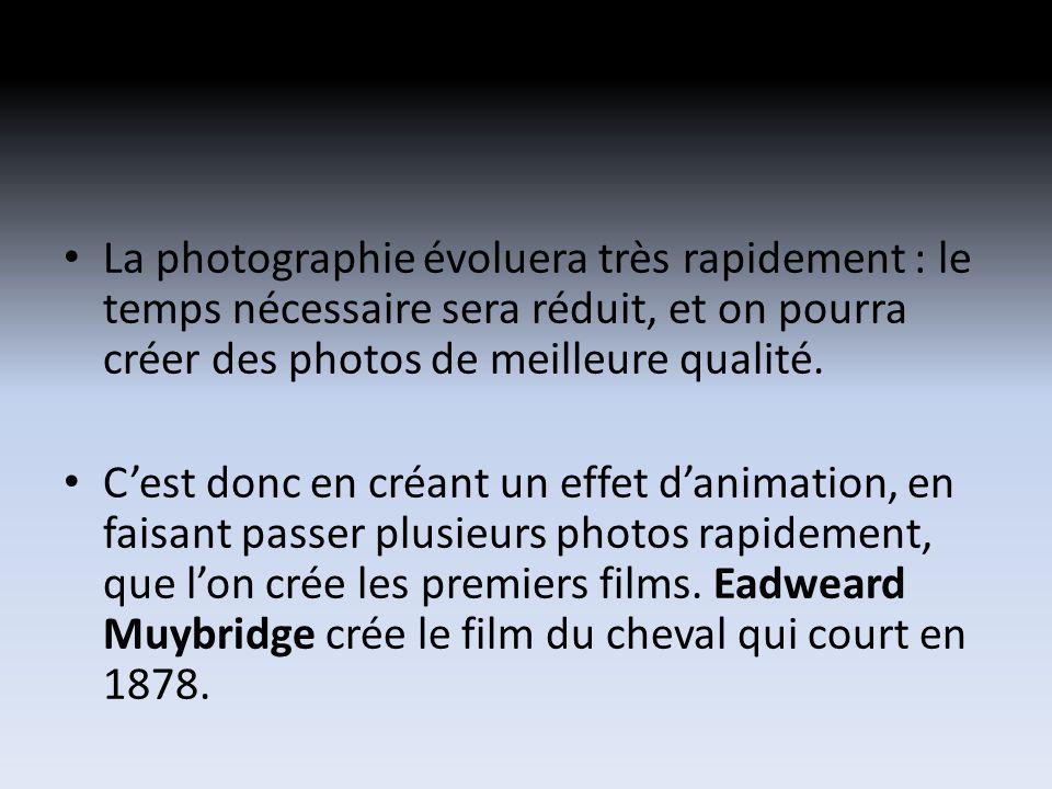 La photographie évoluera très rapidement : le temps nécessaire sera réduit, et on pourra créer des photos de meilleure qualité.