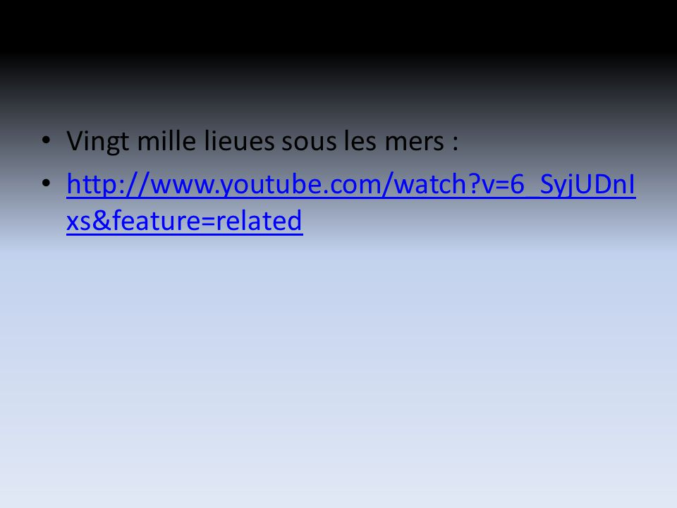 Vingt mille lieues sous les mers : http://www.youtube.com/watch?v=6_SyjUDnI xs&feature=related http://www.youtube.com/watch?v=6_SyjUDnI xs&feature=related