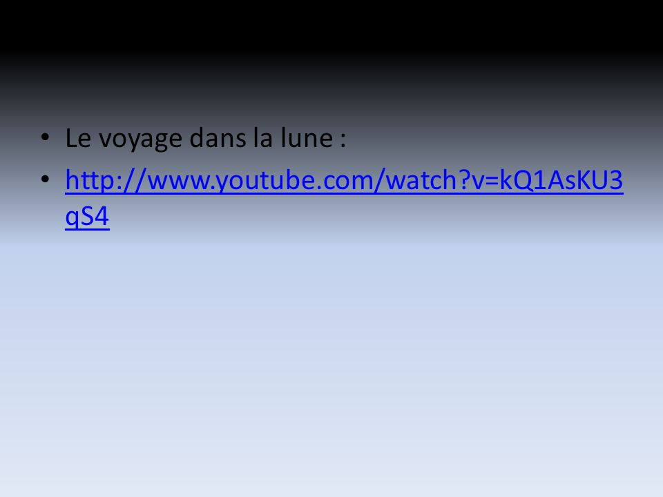 Le voyage dans la lune : http://www.youtube.com/watch?v=kQ1AsKU3 qS4 http://www.youtube.com/watch?v=kQ1AsKU3 qS4