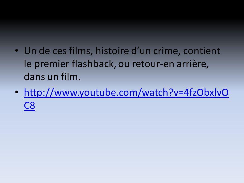 Un de ces films, histoire dun crime, contient le premier flashback, ou retour-en arrière, dans un film.