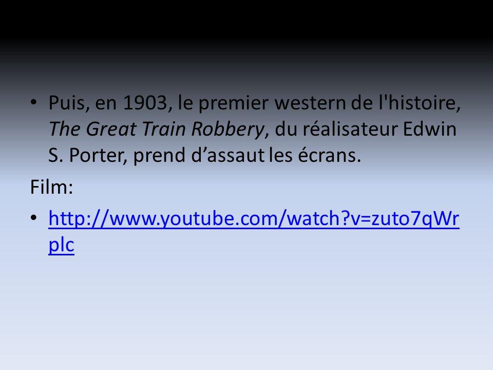 Puis, en 1903, le premier western de l histoire, The Great Train Robbery, du réalisateur Edwin S.