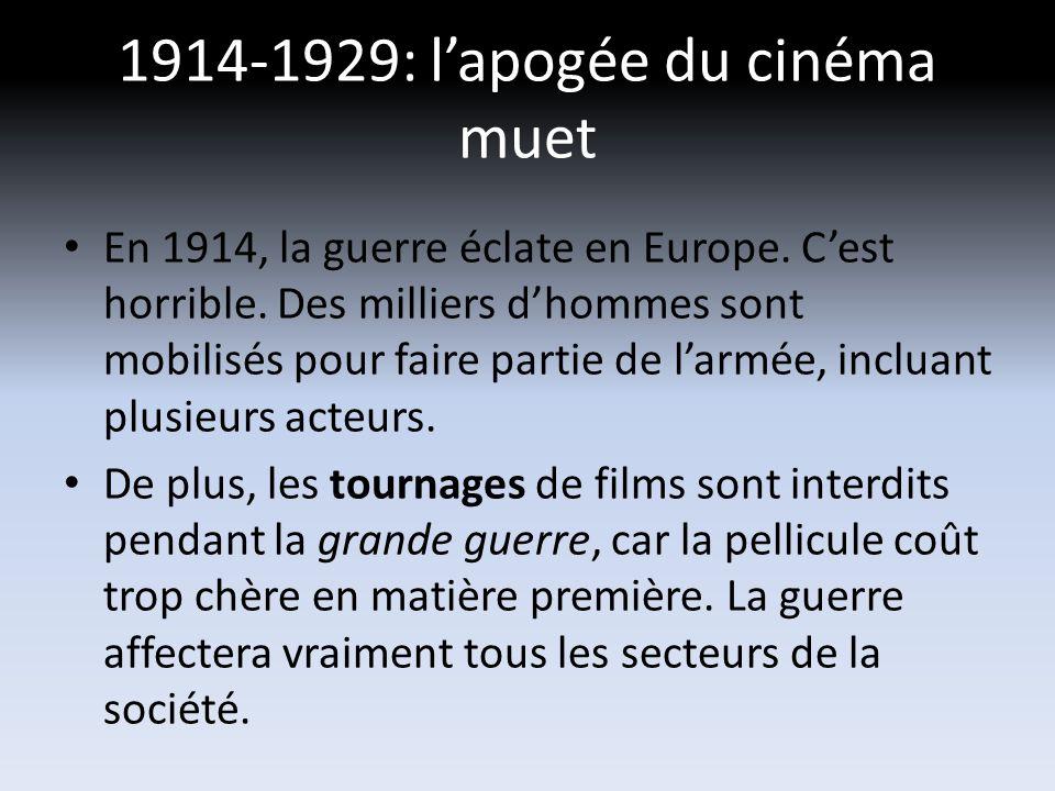 1914-1929: lapogée du cinéma muet En 1914, la guerre éclate en Europe.