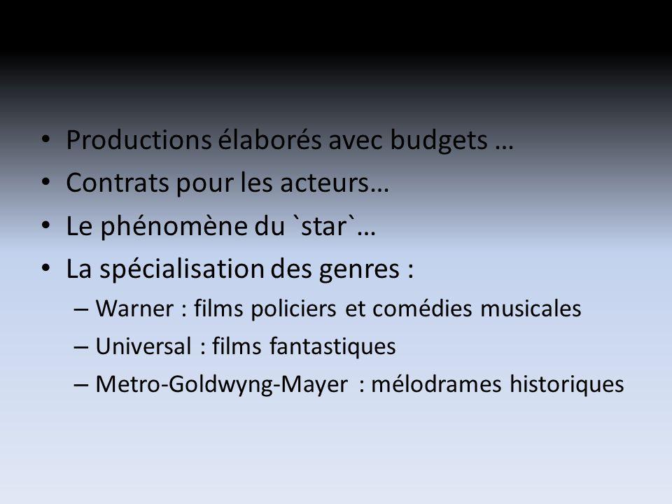 Productions élaborés avec budgets … Contrats pour les acteurs… Le phénomène du `star`… La spécialisation des genres : – Warner : films policiers et comédies musicales – Universal : films fantastiques – Metro-Goldwyng-Mayer : mélodrames historiques