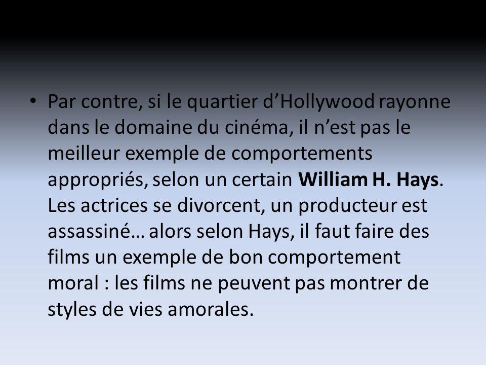 Par contre, si le quartier dHollywood rayonne dans le domaine du cinéma, il nest pas le meilleur exemple de comportements appropriés, selon un certain William H.