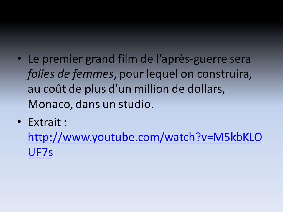 Le premier grand film de laprès-guerre sera folies de femmes, pour lequel on construira, au coût de plus dun million de dollars, Monaco, dans un studio.