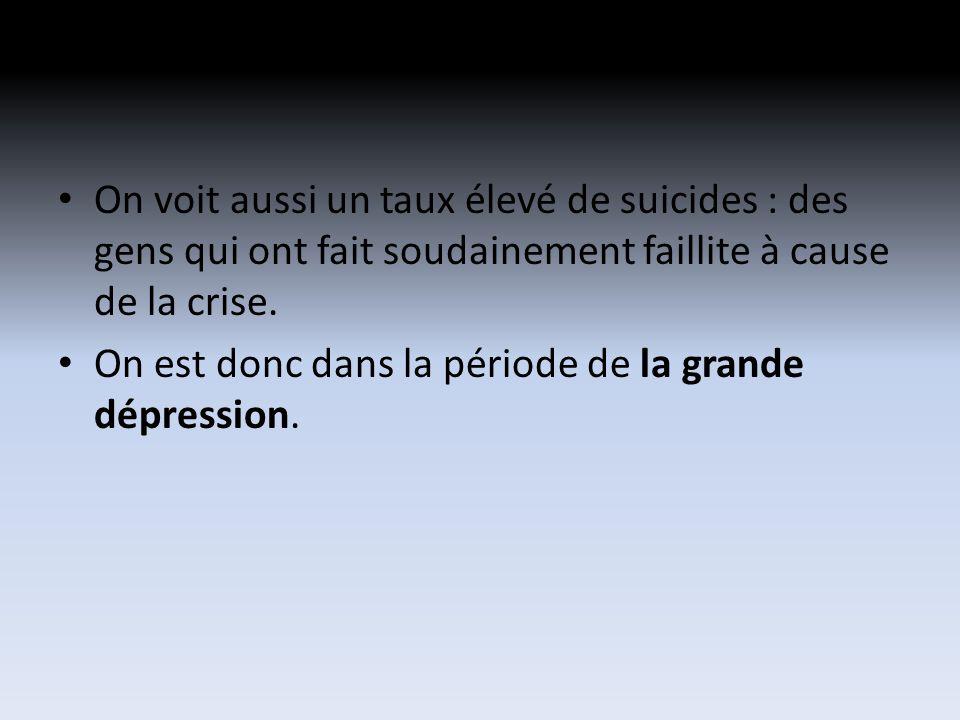 On voit aussi un taux élevé de suicides : des gens qui ont fait soudainement faillite à cause de la crise.