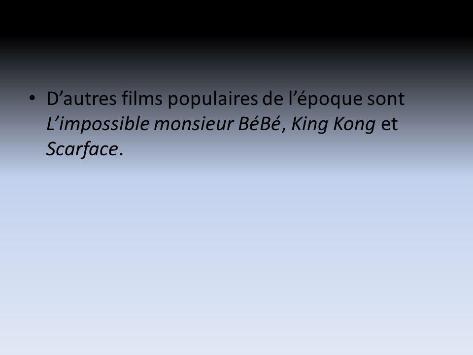 Dautres films populaires de lépoque sont Limpossible monsieur BéBé, King Kong et Scarface.