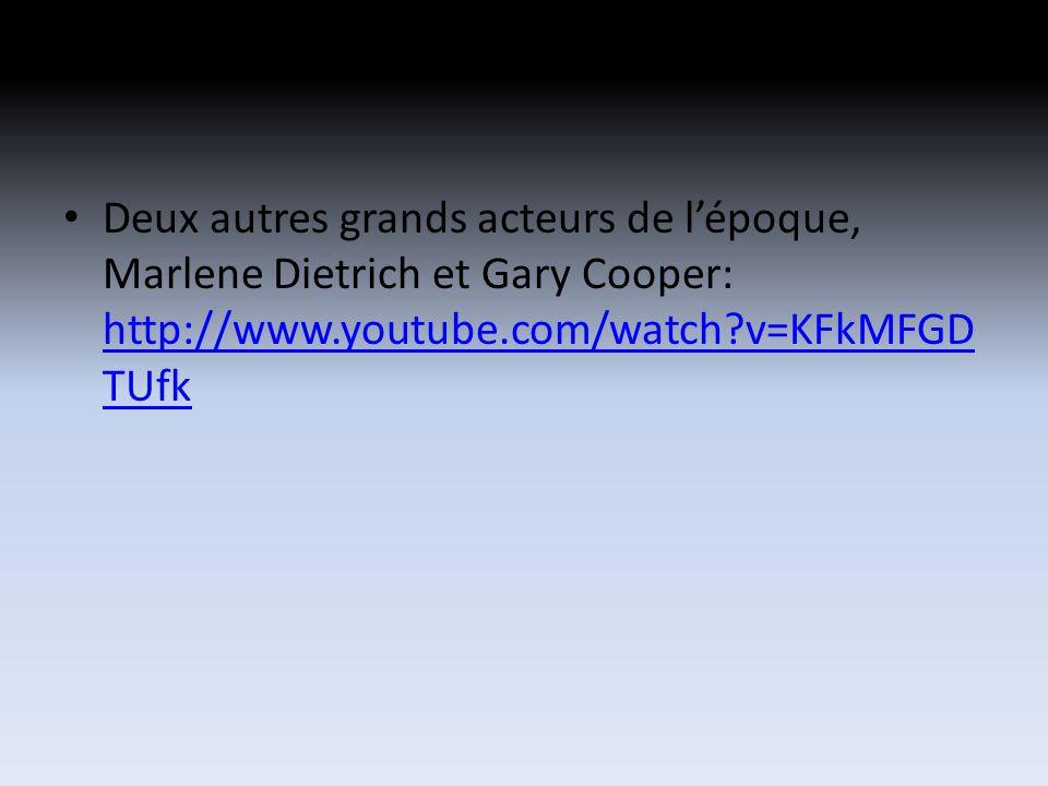 Deux autres grands acteurs de lépoque, Marlene Dietrich et Gary Cooper: http://www.youtube.com/watch v=KFkMFGD TUfk http://www.youtube.com/watch v=KFkMFGD TUfk