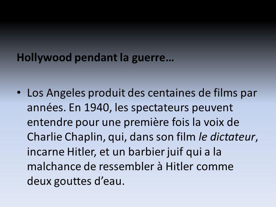 Hollywood pendant la guerre… Los Angeles produit des centaines de films par années.