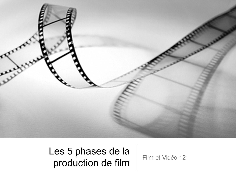 Les 5 phases de la production de film Film et Vidéo 12
