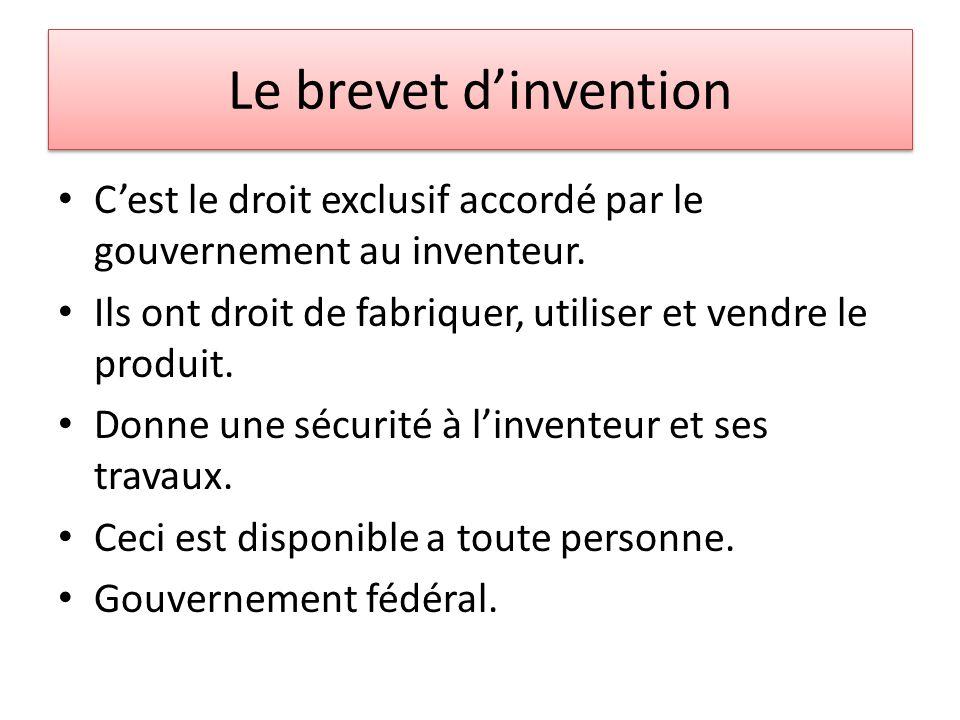 Le brevet dinvention Cest le droit exclusif accordé par le gouvernement au inventeur. Ils ont droit de fabriquer, utiliser et vendre le produit. Donne