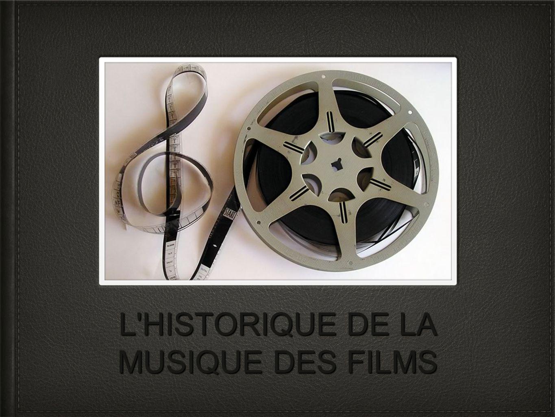 L'HISTORIQUE DE LA MUSIQUE DES FILMS