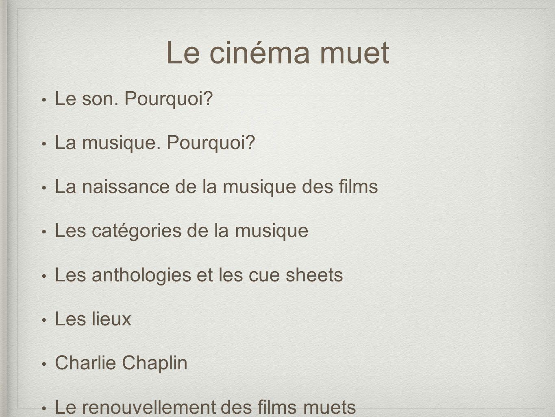 Le cinéma muet Le son. Pourquoi? La musique. Pourquoi? La naissance de la musique des films Les catégories de la musique Les anthologies et les cue sh