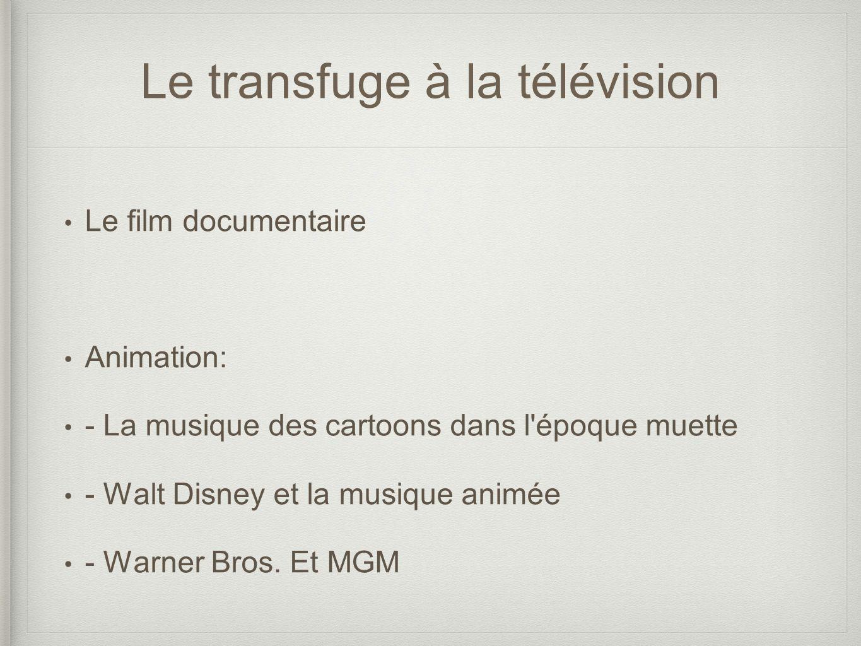 Le transfuge à la télévision Le film documentaire Animation: - La musique des cartoons dans l époque muette - Walt Disney et la musique animée - Warner Bros.