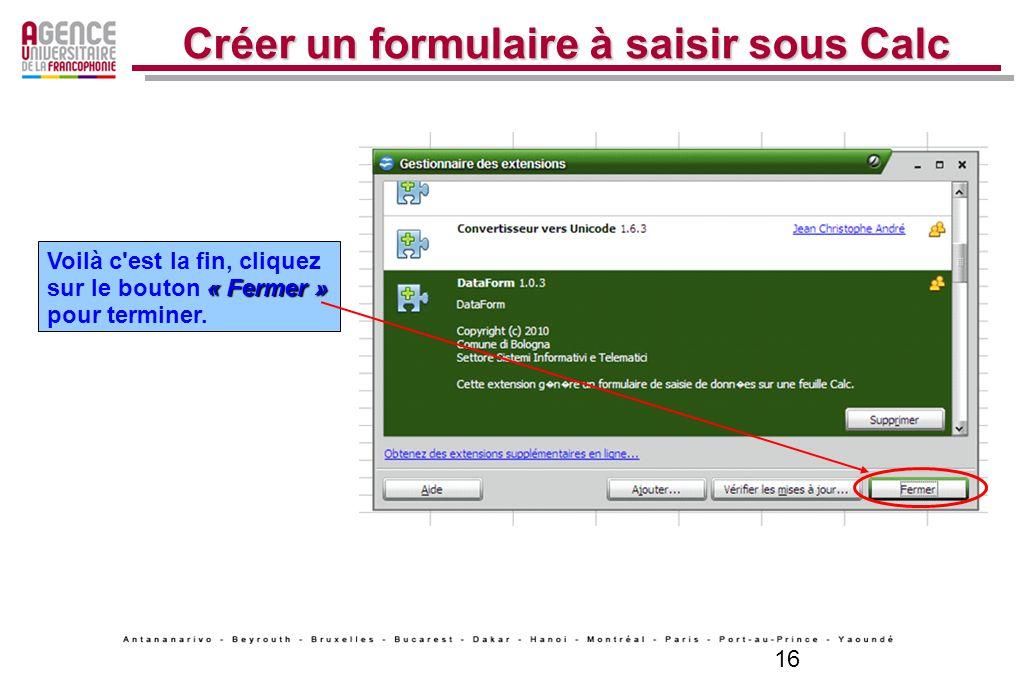 16 Créer un formulaire à saisir sous Calc « Fermer » Voilà c'est la fin, cliquez sur le bouton « Fermer » pour terminer.